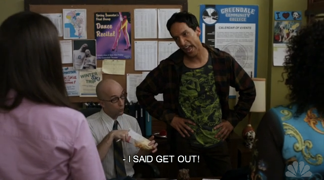 Abed: (with southern accent) I am sick and tired of making excuses for you two! You're an embarrassment to the department! You're off the case and off the force. Your badges, your windbreakers, now. Now!! I ain't got all day! Agitated my Sciatica. I'm too old for this! Now get out of my sight. Thought you were bad-asses, huh? Really bad asses work together! All I see is a housewife and a girl scout!  Annie: Hey!  Shirley: Abed!  Abed: I said get out! And don't even think about getting near this case! Uh-uh! (Shirley and Annie leave)  Dean Pelton: Pretty harsh.  Abed:(Normal voice) Oh, don't worry, that's what they needed.