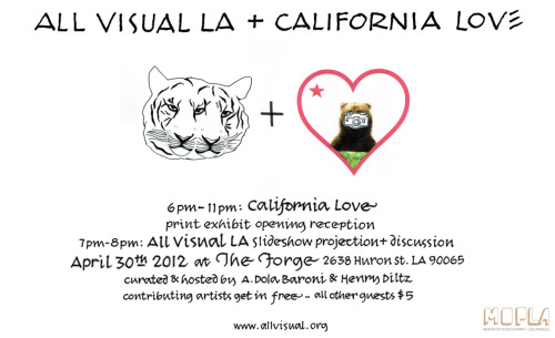 "allvisual:  ALL VISUAL LA Slideshow projection + ""California Love"" print show! This Monday - April 30th, 2012! April marks 6 months of our All Visual LA Slideshow and we're very excited for this special event! + Open bar provided by our friends at MOPLA! (www.mopla.org) Slideshow contributors for this month:Mikey Baratta, A. Dola Baroni, Justin Bettman, Dan Busta, Christopher Butler, Henry Diltz, Caitlin Dennis, Wes Driver, Sam Friedman, Stephanie Gonot, Kathryna Hancock, William Haswell, Mike Hernandez, JUCO, Tattiya Kliengklom, Daniel Seung Lee, Tamar Levine, Paul Malhotra, Megan McIsaac, Jon Walter Mocey-Hanton, Michelle Alexis Newman, Lauren Randolph, Adam Robinson, Jonathan Roskos, Joe Rudko, Esteban Schimpf, Collins Schude, Ryan Schude, Andy J. Scott, Katie Shapiro, Cody Smith, Sumeja Tulic, Nathaneal Turner, Graham Walzer, Derek Wood Our ""California Love"" print exhibition will be presented alongside All Visual LA and will also mark the debut of The Forge's newly remodeled studio, gallery and event space. ""California Love"" is group exhibition of photographic prints that will feature the works of 18 Los Angeles based photographers and their interpretations of the life, energy, and beauty that surround us in California. Artists featured in our ""California Love"" exhibition:A. Dola Baroni, Dan Busta, Caitlin Dennis, Henry Diltz, Stephanie Gonot, William Haswell, Mike Hernandez, JUCO, Tattiya Kliengklom, Michelle Alexis Newman, Lauren Randolph, Esteban Schimpf, Collins Schude, Ryan Schude, Katie Shapiro, Nathaneal Turner, Graham Walzer, Derek Wood ""California Love"" will be on display until May 30th, 2012. If you can't make it to the opening on Monday night, you can set up an appointment for viewing by calling The Forge at (323) 236-6563.  Quite a few of our TIAPB members are showing work in this show tonight. Hopefully you can check it out!"