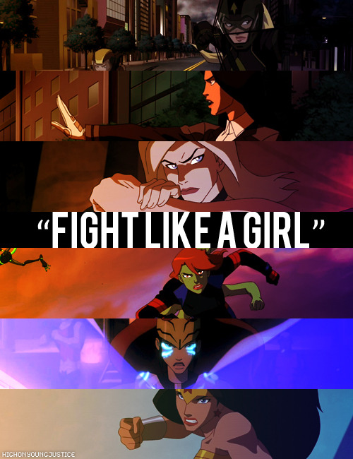 "highonyoungjustice:  ""Fight Like a Girl"""