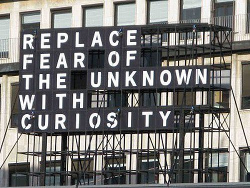 """Replace fear of the unknown with curiosity"", the tag line for the U-Turn quadrennial of contemporary art in Copenhagen in 2008. I'm not sure why I chose to reblog this post this morning; usually it's the sort of Tumblr-fodder I skip, but perhaps the new month gave me warm fuzzies or something. See also, also, also. (via linkscatter, Hypnophant)"