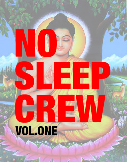 nosleepcrew:  No Sleep vol. 1 1. click the fucking picture 2. Fuck the world