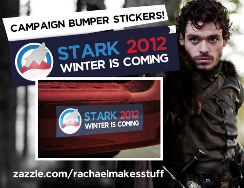 tumblrofthrones:  Vote Robb Stark for King in the North 2012! Winter is coming! Get your bumper stickers here! Follow RachaelMakesShirts on Tumblr & Facebook for discounts, sneak peeks and giveaways!