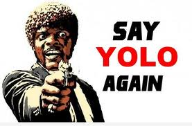To all the people who overuse the word YOLO :)