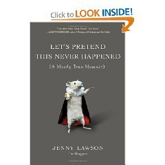 (via Amazon.com: Let's Pretend This Never Happened: (A Mostly True Memoir) (9780399159015): Jenny Lawson: Books) On my reading list.