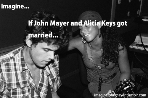 [Imagine if John Mayer and Alicia Keys got married. They would have beautiful children, create beautiful music, and be a well-known charitable family. TOO perfect. Plus they look hella cute together.]
