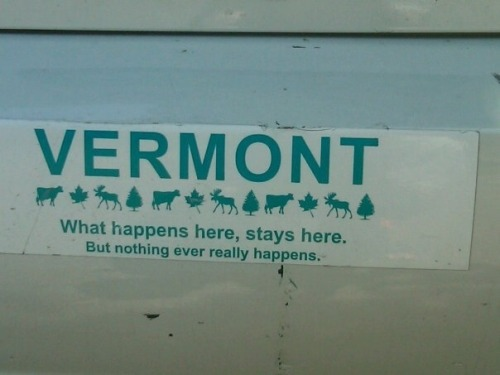 "Vermont: the new ""Sin City."" - Daisee Dukes."