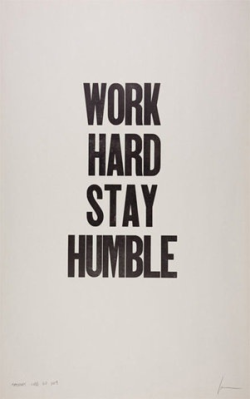 Work hard, stay humble