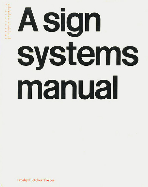 A Sign Systems Manual by Theo Crosby, Alan Fletcher, and Colin Forbes, as posted by Joe Kral to Flickr. If you're curious, there's a set of photos from inside the book on Flickr, and a few on Amazon (although you'll do well to find the book).