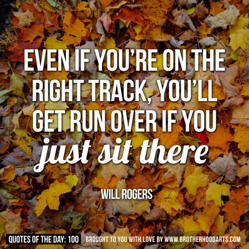 "[syahid] Quotes Of Day: 100: ""Even if you're on the right track, you'll get run over if you just sit there."" - Will RogersGet 5% DISCOUNT of any items on deenify.com when you share/reblog/retweet this post. Obtain your coupon by submitting your details here : http://bit.ly/coupon-redeem"