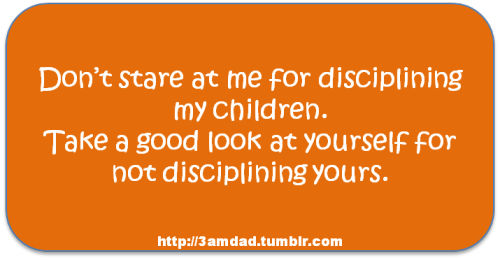 Don't stare at my for disciplining my children.