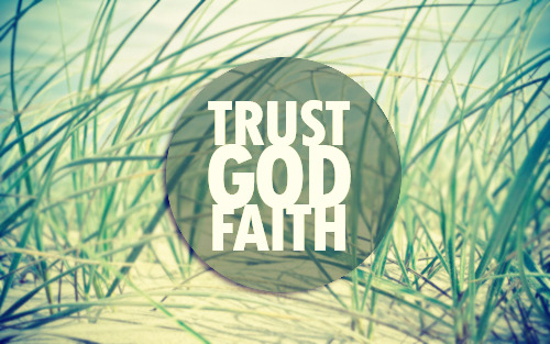 """TRUST. FAITH. GOD."""