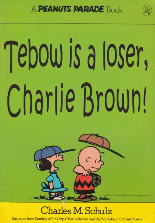 Tebow is a loser, Charlie Brown!Peanuts paperback book cover parody Source: Paperback Charlie Brown