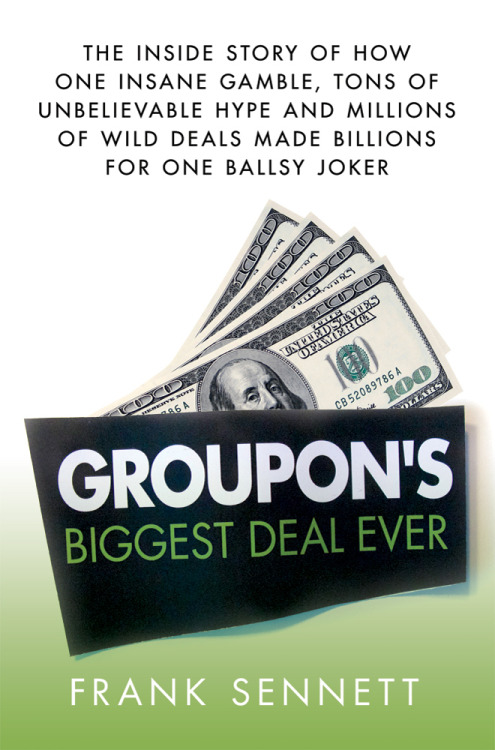 Groupon's Biggest Deal Ever: The Inside Story of How One Insane Gamble, Tons of Unbelievable Hype, and Millions of Wild Deals Made Billions for One Ballsy Joker will be published June 5 by St. Martin's Press. Pre-order the hardcover now at a big discount from Amazon, Barnes & Noble and Books-A-Million, or pre-order the e-book for your Kindle, Nook or iPad. And if you want to pre-order the book from your favorite local independent bookstore, click here. However you may decide to track it down, I sincerely hope you enjoy it.