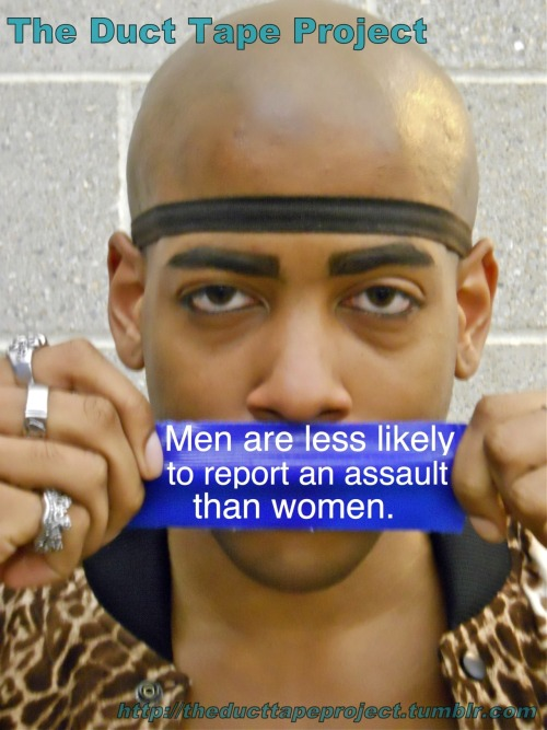 "The Duct Tape Project""Men are less likely to report an assault than women."""