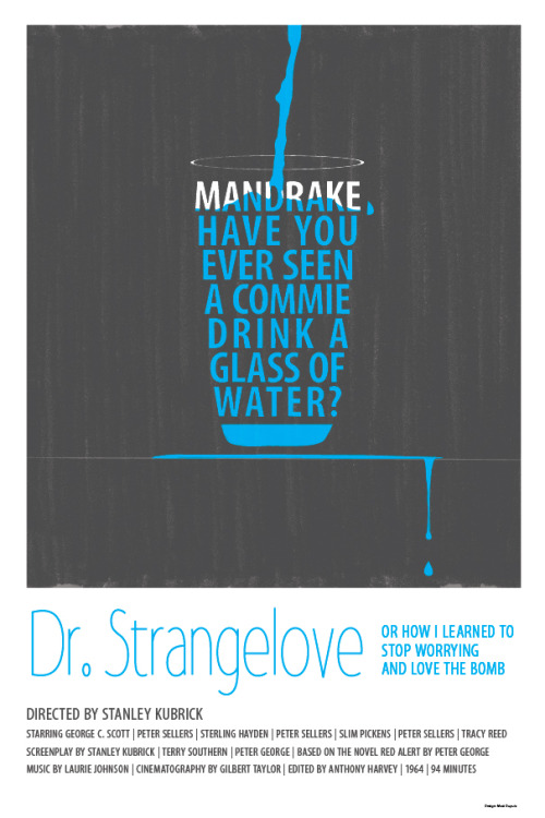 minimalmovieposters:  Dr. Strangelove or: How I Learned to Stop Worrying and Love the Bomb by Matt Dupuis
