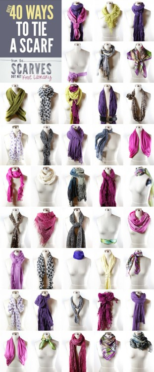 truebluemeandyou:  Fifty Ways to Tie a Scarf from Scarves Dot Net here (look at high res version). It says forty but they are adding new ways to tie scarves every day and if you click on a scarf there are detailed instructions and sometimes even a video to show you how to tie it. This site also has fabric care for scarves, and how to tie the following scarves and more (and numerous sub categories): bandanas circle scarves head scarves rectangle long scarves skinny scarves square scarves wrap scarves and tons more - you get the picture: everything you ever wanted to know about scarves.