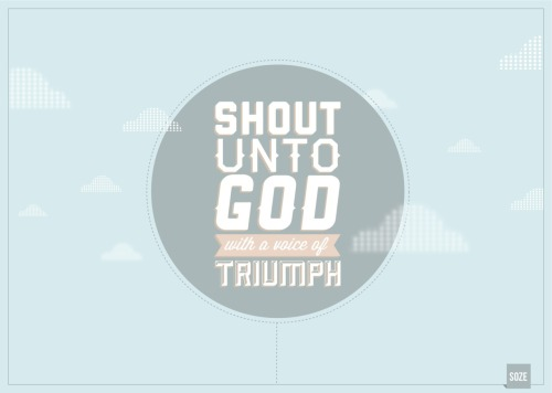 Shout unto God, with a voice of triumph