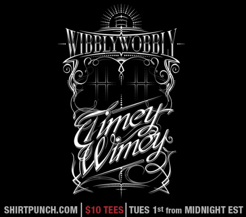 """Wibbly Wobbly Timey Wimey"" $10 tee sale - Tuesday from MIDNIGHT (EST) @ www.shirtpunch.comVincent Carrozza 