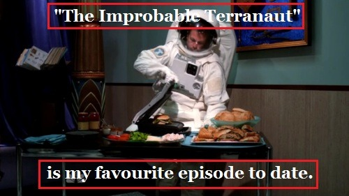 "inspectorfan1973:  ""The Improbable Terranaut"" is my favourite episode to date.   It was a really great episode."