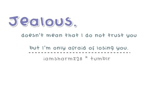 Jealous means I'm afraid of losing you | FOLLOW BEST LOVE QUOTES ON TUMBLR  FOR MORE LOVE QUOTES