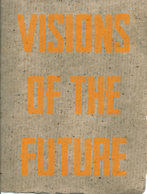 Visions of the Future. Page from newspaper I designed and had printed. 2012.