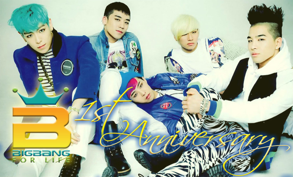 Today is…                   BIGBANG FOR LIFE                  1ST ANNIVERSARY~!