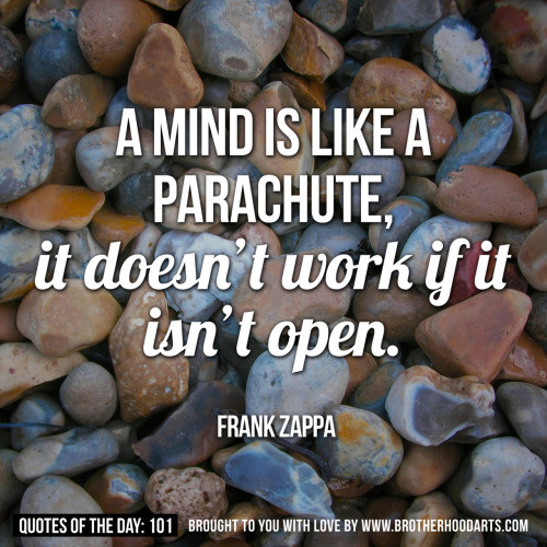 "Quotes Of Day: 101: ""A mind is like a parachute, it doesn't work if it isn't open."" - Frank Zappa Get 5% DISCOUNT of any items on deenify.com when you share/reblog/retweet this post. Obtain your coupon by submitting your details here : http://bit.ly/coupon-redeem"