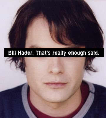 dirtysnlconfessions:  Bill Hader. That's really enough said.