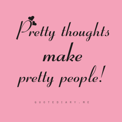 Pretty thoughts = Pretty people