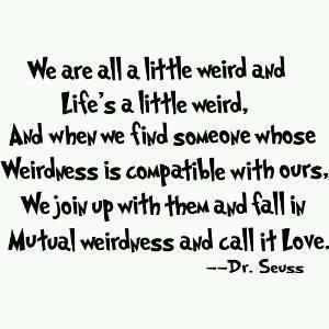 itsoktobegay101:  There's someone with the right weirdness for everyone. It may feel like you'll never meet anyone and you'll never find that special weirdo, but you will. No matter your sexuality.