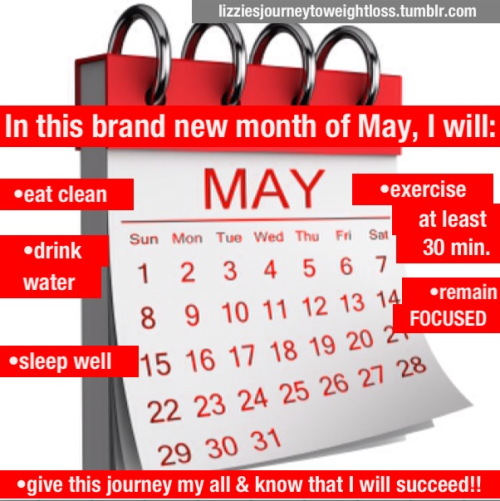 lizziesjourneytoweightloss:  I'm ready to give my all in this month of MAY!!!! Who's with me? =)