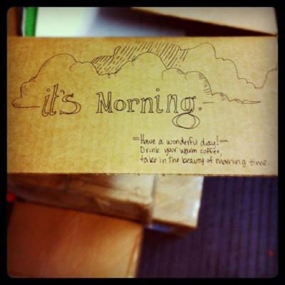 thetaelizabeth:  You don't get notes on cardboard much anymore #spring #mornings (Taken with instagram)