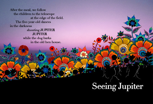 "Our new postcard for May is finally here! This piece is called ""Seeing Jupiter"" by Ann Malaspina, whose bio goes as follows:  A former newspaper reporter, Ann Malaspina writes about history for kids. Her latest book is Touch the Sky: Alice Coachman, Olympic High Jumper, a true story in free verse.  Also, our fantastic art this month is done by Zana Bass. Happy reading!  —James"