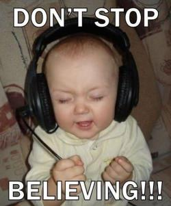 I wont stop. believing!.