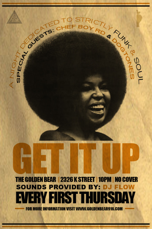 Get It Up @ The Golden Bear!  Every first Thursday  Sounds Provided by: DJ FLOW w/ special guest Chef Boy RD (Live @ The Dojo) & Dogtones (Beat Electric)