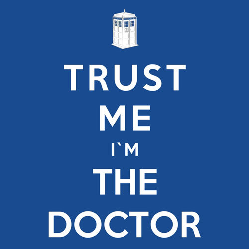 """Trust Me I'm The Doctor"" by Royal Bros Art. Because if you can't trust the Doctor, who can you trust?