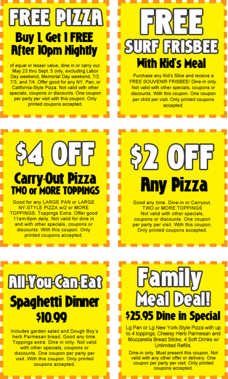 Plan your vacation ahead of time. Print out these coupons, and bring them with you when you dine at Dough Boy's® California Pizza (Just click on PRINT at the top of your browser window).