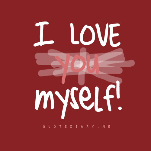 quotediaryofficial:  I love myself!