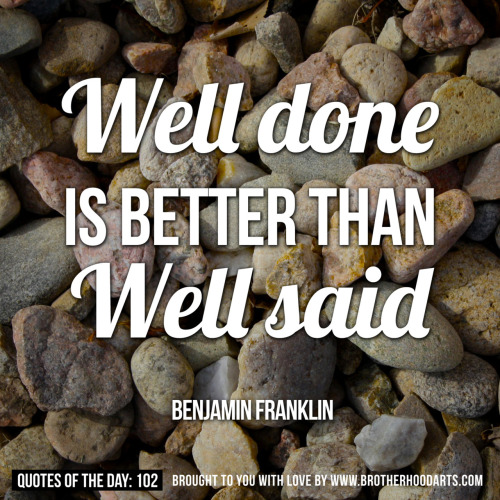 "[syahid] Quotes Of Day: 102: ""Well done is better than wall said"" - Benjamin FranklinGet 5% DISCOUNT of any items on deenify.com when you share/reblog/retweet this post. Obtain your coupon by submitting your details here : http://bit.ly/coupon-redeem"