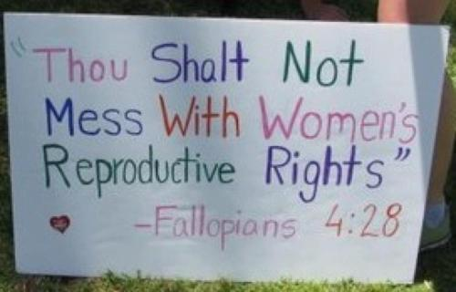 "magdolenelives:  Thou shalt not mess with a woman's reproductive rights."" — Fallopians 4:28[Courtesy Arizona Women Unite Rally April 28th, 2012]"
