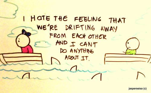 I hate feeling that we're drifting away from each other | FOLLOW BEST LOVE QUOTES ON TUMBLR  FOR MORE LOVE QUOTES