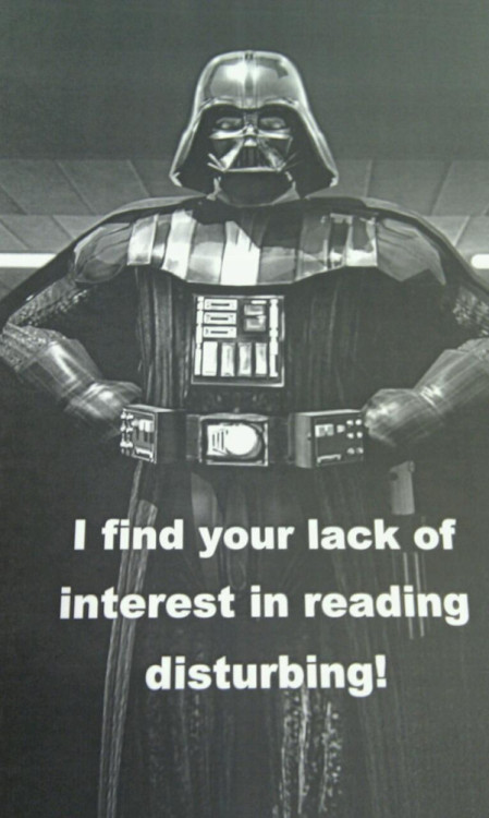 I find your lack of interest in reading …disturbing!