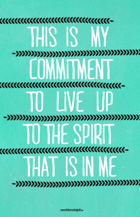 ~ This Is My Commitment… ~  workisnotajob:  If you do something that you know isn't right for you - please stop. To be your best, most inspiring and most authentic self, you have the responsibility to do what you love every day and share it with the world.