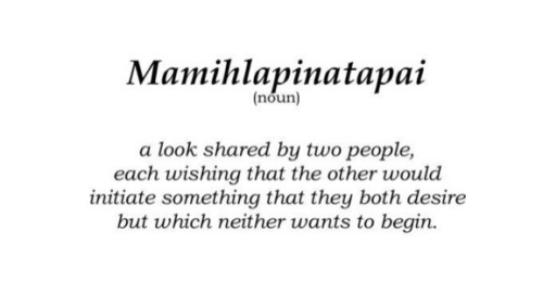 "Mamihlapinatapai is a word from the Yaghan language of Tierra del Fuego, listed in The Guinness Book of World Records as the ""most succinct word"", and is considered one of the hardest words to translate. It refers to ""a look shared by two people, each wishing that the other will offer something that they both desire but are unwilling to suggest or offer themselves""."