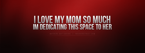 Dedication Cover Photo To Mom Red Facebook Cover