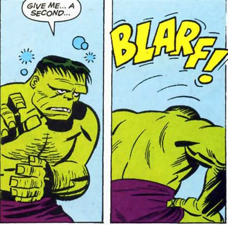 HULK BLARF!What happens to the undigested food in Dr. Bruce Banner's stomach when he flips the fuck out and all that ingrained gamma transforms him into that massive green mammoth of rage, the Hulk? My knowledge of the comic world is subatomic so I don't know if an issue has ever been devoted to this. Probably? Some goofy issue in the late 70s/early 80s where the current scribes were like, -What the hell do we do with Hulk this week?-Well, he just beat the shit out of the Toad Men so…-We need to come down from that epicness.-Yeah, a little respite for Hulk.-What if he tells kids not to do drugs?-Thor just did that.-Thor? Really?-Yeah, he smashed a junkie's kit with his war hammer.-Hmm… You know, what I've always wondered is what happens—-To Bruce Banner's undigested food when he changes to the Hulk?-Holy shit! Yes!-That's our issue!Or maybe none of that happened. But don't you wonder?Like, if Bruce Banner gets angry, does the beef burrito he just finished at the lab get angry, too? Is there an enlarged, green beef burrito trying to smash its way out of Hulk's guts? So he pukes, right? And the bile and the stomach fluids and the beef burrito all battle one another on their way out, only to perish on the busted-up street where Hulk just landed for a showdown with Mephisto. Sounds reasonable, right?Or is this like the pants thing? Am I supposed to suspend my disbelief about that gigantic Chipotle—you know Hulk loves some Chipotle—barbacoa burrito getting insanely angry in his tummy just as I am about those pants of his that somehow tolerate the rage that shirts, shoes, and the portion of the pants from the knees down cannot?I want answers about this, Stan Lee![Image from Avengers #1 1/2 (October 1999)]
