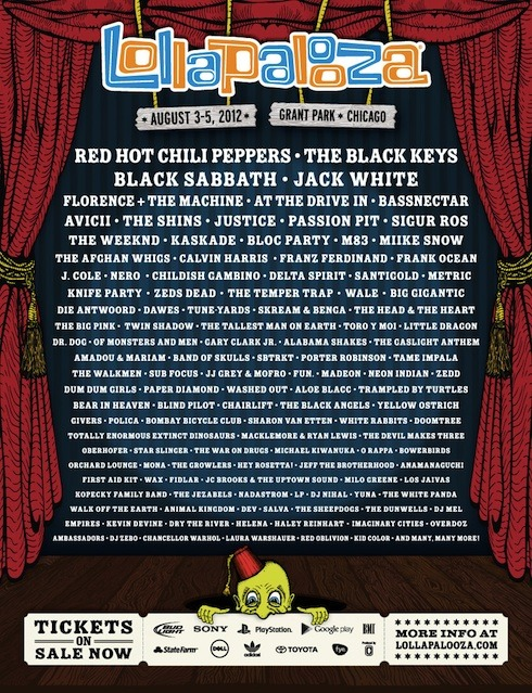 Hey Chicago, At the Drive-In, Black Keys, Doomtree, Santigold, Frank Ocean, M83, Neon Indian, Fidlar, Growlers … Want me to keep going? Because I can. The list is that long.  From August 3 to 5, Grant Park will be flooded by festival go-fers, summer sweat, and tears of joy. It's a little gem called Lollapalooza. You've probably heard of it. You may think it's too early to map out your summer plans, but beware, 3 day passes are already sold out. Snag a day pass while you still can.  You're Welcome.