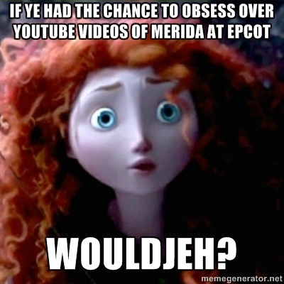If ye had the chance to obsess over YouTube videos of Merida at Epcot Wouldjeh?