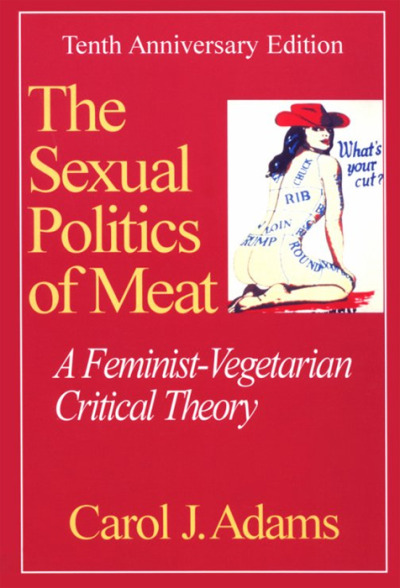 """The Sexual Politics of Meat argues that what, or more precisely who, we eat is determined by the patriarchal politics of our culture, and that the meanings attached to meat eating are often clustered around virility. We live in a world in which men still have considerable power over women, both in public and in private. Carol Adams argues that gender politics is inextricably related to how we view animals, especially animals who are consumed. Further, she argues that vegetarianism and fighting for animal rights fit perfectly alongside working to improve the lives of disenfranchised and suffering people, under the wide umbrella of compassionate activism. This 20th Anniversary Edition includes a new preface by the author, discussing new developments in the field and answering some of her critics. It also features an introduction by Nellie McKay. If you have never read The Sexual Politics of Meat, prepare to have your worldview challenged — and possibly turned upside down — like tens of thousands of readers before you.""  reading request from fellow classmate."