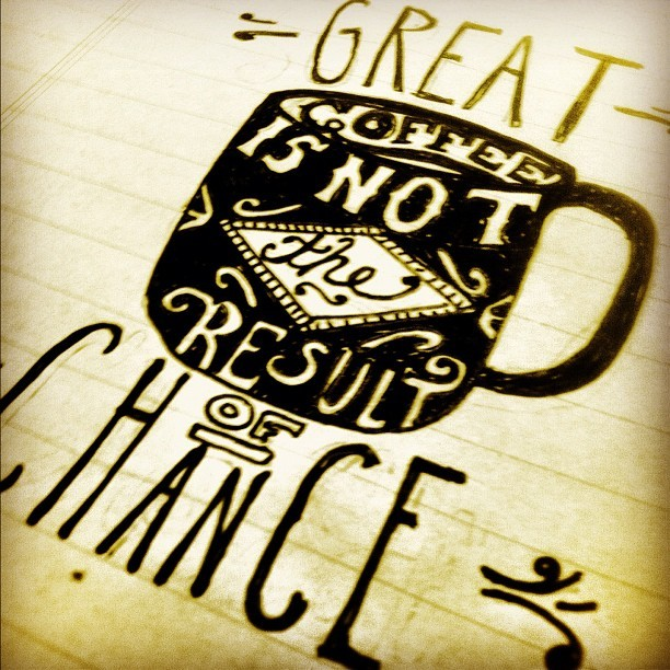 Great coffee is not the result of chance. -Intelligentsia. #coffee #doodle #drawing #art #sketch #filter #illustration #ink #instagramhub #instamood #photo #wood #tumblr